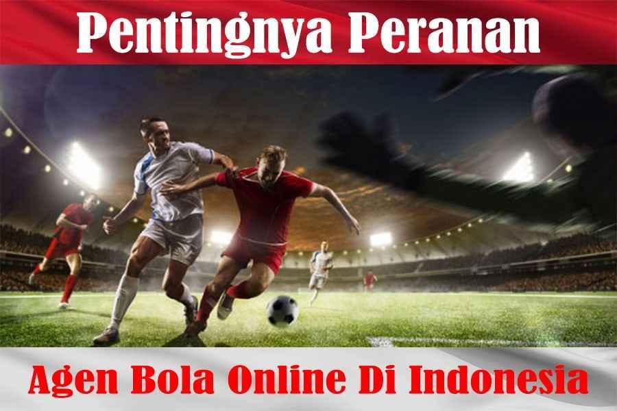 Pentingnya Peranan Agen Bola Online Di Indonesia